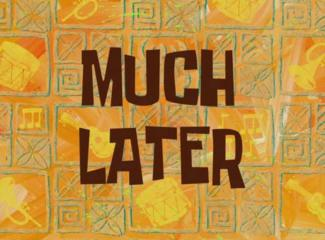 much_later